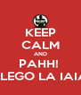 KEEP CALM AND PAHH!  LLEGO LA IAIA - Personalised Poster A4 size