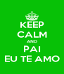 KEEP CALM AND PAI EU TE AMO - Personalised Poster A4 size