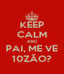 KEEP CALM AND PAI, ME VE 10ZÃO? - Personalised Poster A4 size