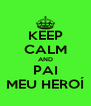 KEEP CALM AND PAI MEU HEROÍ - Personalised Poster A4 size