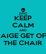 KEEP CALM AND PAIGE GET OFF THE CHAIR - Personalised Poster A4 size
