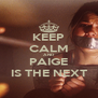 KEEP CALM AND PAIGE IS THE NEXT - Personalised Poster A4 size