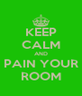 KEEP CALM AND PAIN YOUR ROOM - Personalised Poster A4 size