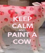 KEEP CALM AND PAINT A COW - Personalised Poster A4 size