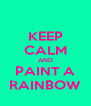KEEP CALM AND PAINT A RAINBOW - Personalised Poster A4 size