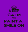 KEEP CALM AND PAINT A  SMILE ON - Personalised Poster A4 size