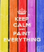 KEEP CALM AND PAINT EVERYTHING - Personalised Poster A4 size