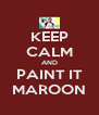 KEEP CALM AND PAINT IT MAROON - Personalised Poster A4 size