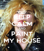 KEEP CALM AND PAINT MY HOUSE - Personalised Poster A4 size