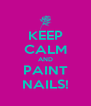 KEEP CALM AND PAINT NAILS! - Personalised Poster A4 size
