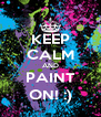 KEEP CALM AND PAINT ON! :) - Personalised Poster A4 size