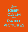 KEEP  CALM AND  PAINT PICTURES - Personalised Poster A4 size