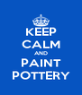 KEEP CALM AND PAINT POTTERY - Personalised Poster A4 size