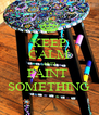 KEEP CALM AND PAINT  SOMETHING - Personalised Poster A4 size