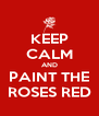 KEEP CALM AND PAINT THE ROSES RED - Personalised Poster A4 size