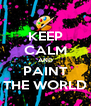 KEEP CALM AND PAINT THE WORLD - Personalised Poster A4 size