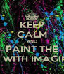 KEEP CALM AND PAINT THE WORLD WITH IMAGINATION - Personalised Poster A4 size