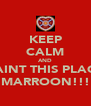 KEEP CALM AND PAINT THIS PLACE MARROON!!! - Personalised Poster A4 size