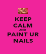 KEEP CALM AND PAINT UR NAILS - Personalised Poster A4 size
