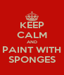 KEEP CALM AND PAINT WITH SPONGES - Personalised Poster A4 size