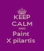 KEEP CALM AND Paint  X pilartis  - Personalised Poster A4 size
