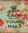 KEEP CALM AND PAINT YOURS  NAILS - Personalised Poster A4 size