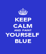 KEEP CALM AND PAINT YOURSELF BLUE - Personalised Poster A4 size