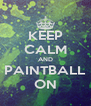 KEEP CALM AND PAINTBALL ON - Personalised Poster A4 size