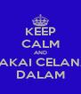 KEEP CALM AND PAKAI CELANA DALAM - Personalised Poster A4 size