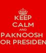 KEEP CALM AND PAKNOOSH   FOR PRESIDENT - Personalised Poster A4 size