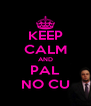 KEEP CALM AND PAL NO CU - Personalised Poster A4 size