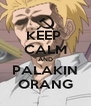 KEEP  CALM AND PALAKIN ORANG - Personalised Poster A4 size