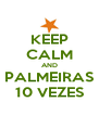 KEEP CALM AND PALMEIRAS 10 VEZES - Personalised Poster A4 size