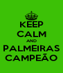 KEEP CALM AND  PALMEIRAS  CAMPEÃO - Personalised Poster A4 size