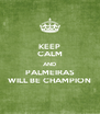 KEEP CALM AND PALMEIRAS WILL BE CHAMPION - Personalised Poster A4 size