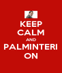 KEEP CALM AND PALMINTERI ON - Personalised Poster A4 size