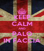 KEEP CALM AND PALO IN FACCIA - Personalised Poster A4 size