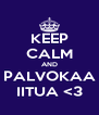 KEEP CALM AND PALVOKAA IITUA <3 - Personalised Poster A4 size