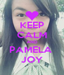 KEEP CALM AND PAMELA  JOY - Personalised Poster A4 size