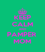 KEEP CALM AND PAMPER  MOM - Personalised Poster A4 size
