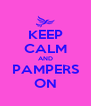 KEEP CALM AND PAMPERS ON - Personalised Poster A4 size
