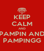 KEEP CALM AND PAMPIN AND PAMPINGG - Personalised Poster A4 size
