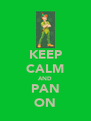 KEEP CALM AND PAN ON - Personalised Poster A4 size