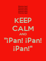 "KEEP CALM AND ""¡Pan! ¡Pan! ¡Pan!"" - Personalised Poster A4 size"