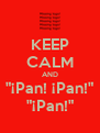 "KEEP CALM AND ""¡Pan! ¡Pan!"" ""¡Pan!"" - Personalised Poster A4 size"