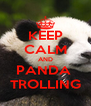 KEEP CALM AND PANDA  TROLLING - Personalised Poster A4 size