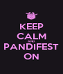 KEEP CALM AND PANDIFEST ON - Personalised Poster A4 size