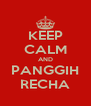 KEEP CALM AND PANGGIH RECHA - Personalised Poster A4 size