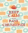 KEEP CALM AND PANI  CHUSKONDI - Personalised Poster A4 size