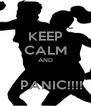 KEEP CALM AND     PANIC!!!! - Personalised Poster A4 size